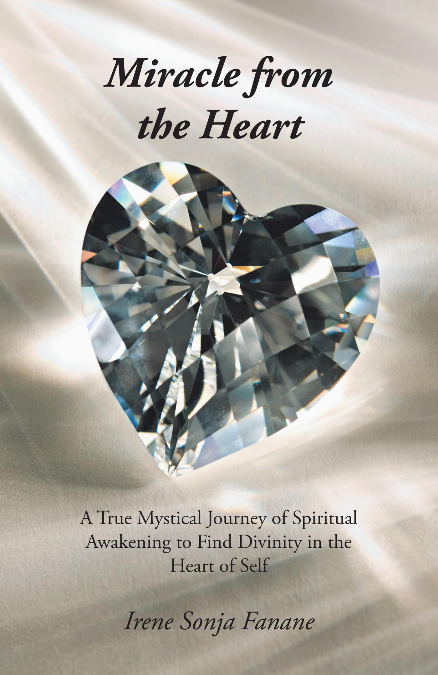 Miracle from the Heart: A True Mystical Journey of Spiritual Awakening to Find Divinity in the Heart of Self EB9781475931020