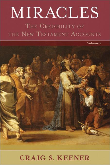 Miracles: The Credibility of the New Testament Accounts EB9781441239990