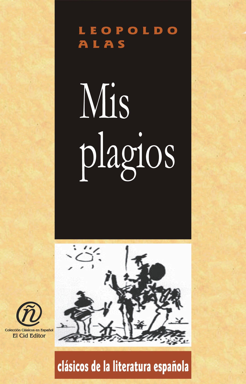 Mis plagios: Colecci?n de Cl?sicos de la Literatura Espa?ola