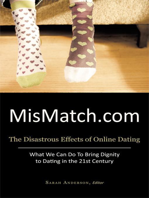 MisMatch.com: The Disastrous Effects of Online Dating What We Can Do To Bring Dignity to Dating in the 21st Century