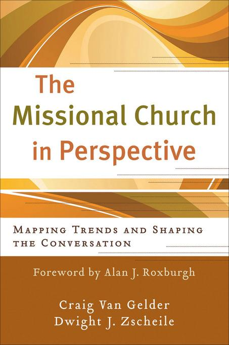 Missional Church in Perspective, The: Mapping Trends and Shaping the Conversation EB9781441232069
