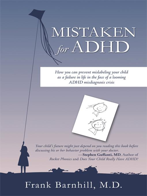 Mistaken for ADHD: How you can prevent mislabeling your child as a failure in life in the face of a looming ADHD misdiagnosis crisis EB9781450214292