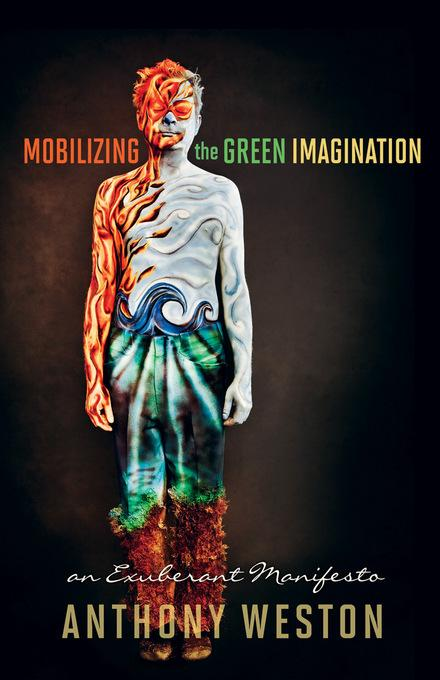 Mobilizing the Green Imagination: An Exuberant Manifesto EB9781550925043