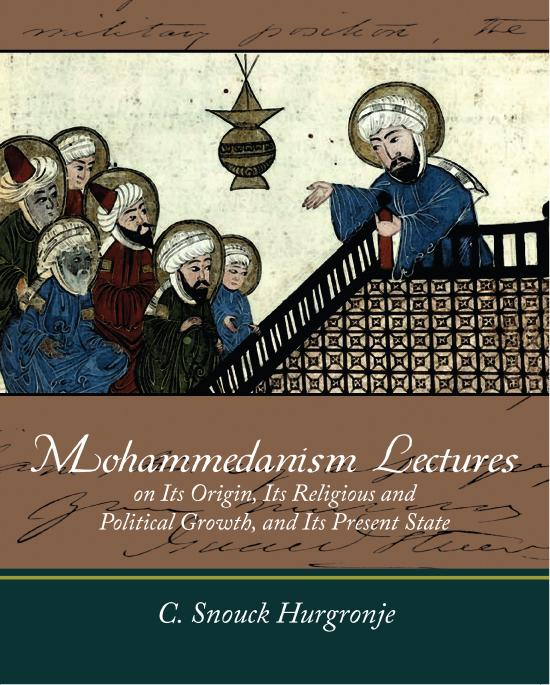 Mohammedanism Lectures on Its Origin, Its Religious and  Political Growth, and Its Present State EB9781438558776
