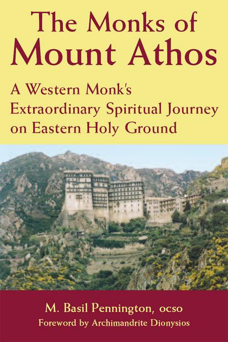 Monks of Mount Athos: A Western Monk's Extraordinary Spiritual Journey on Eastern Holy Ground EB9781594734014