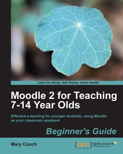 Moodle 2 for Teaching 7-14 Year Olds Beginner's Guide EB9781849518338