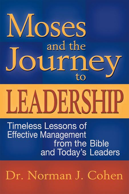 Moses & the Journey to Leadership: Timeless Lessons of Effective Management from the Bible and Today's Leaders EB9781580235563