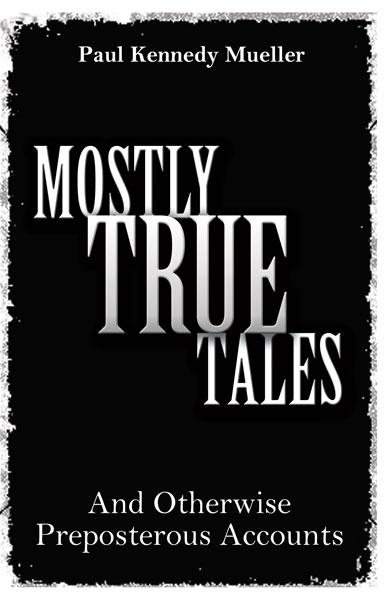 Mostly True Tales: And Otherwise Preposterous Accounts EB9781770671751
