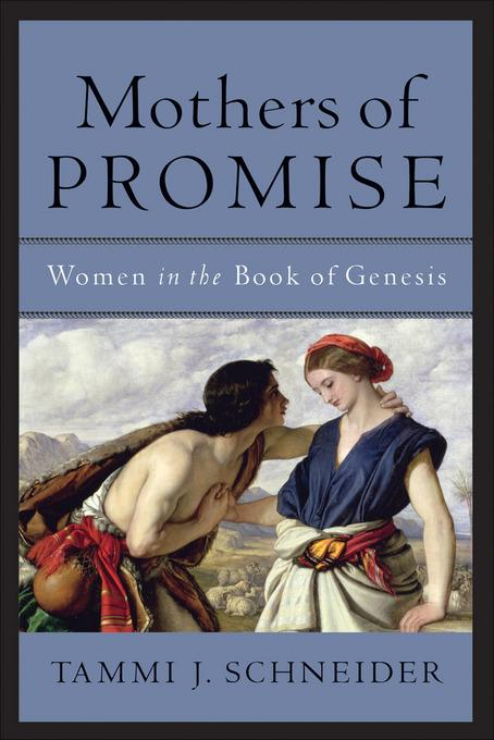Mothers of Promise: Women in the Book of Genesis EB9781441206015