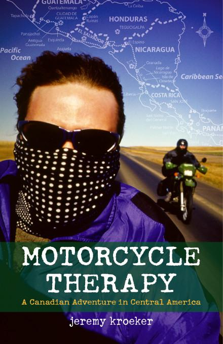 Motorcycle Therapy:A Canadian Adventure in Central America EB9781412207881