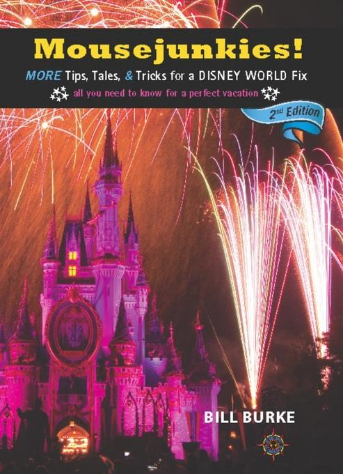Mousejunkies!: More Tips, Tales, and Tricks for a Disney World Fix: All You Need to Know for a Perfect Vacation EB9781609520236