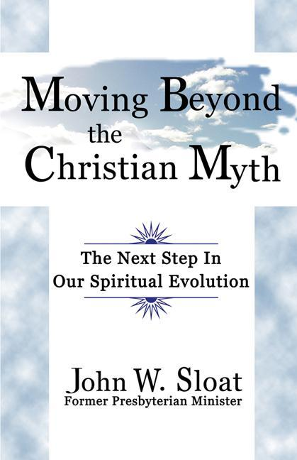 Moving Beyond the Christian Myth: The Next Step in Our Spiritual Evolution EB9781927360101