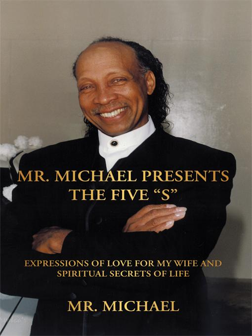 """Mr. Michael Presents the Five """"S"""": Expressions of Love for My Wife and Spiritual Secrets of Life"""