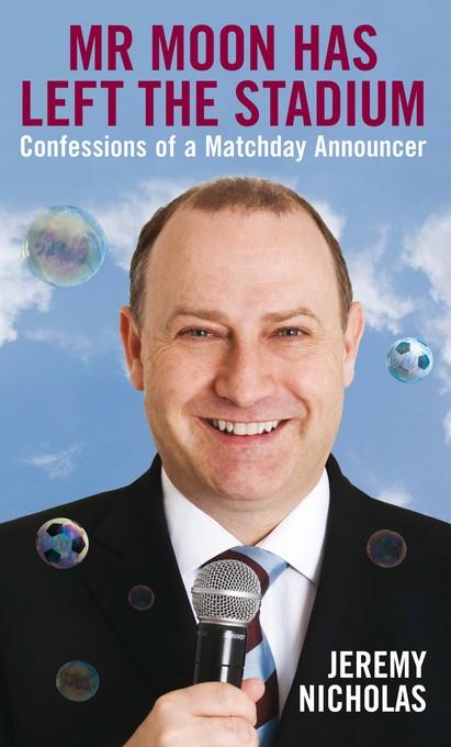 Mr Moon Has Left the Stadium: Confessions of a Matchday Announcer EB9781849542036
