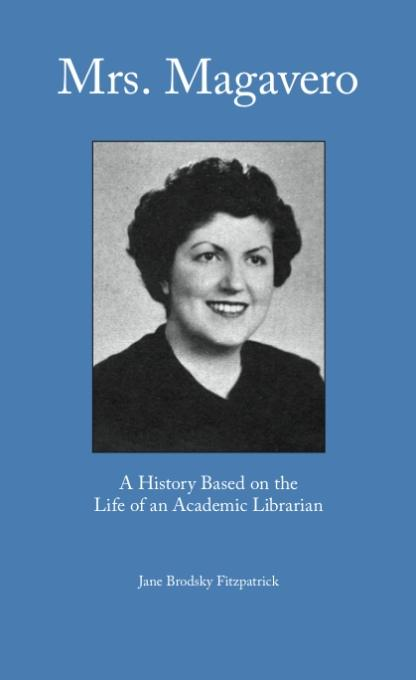 Mrs. Magavero: A History Based on the Career of an Academic Librarian EB9781936117246