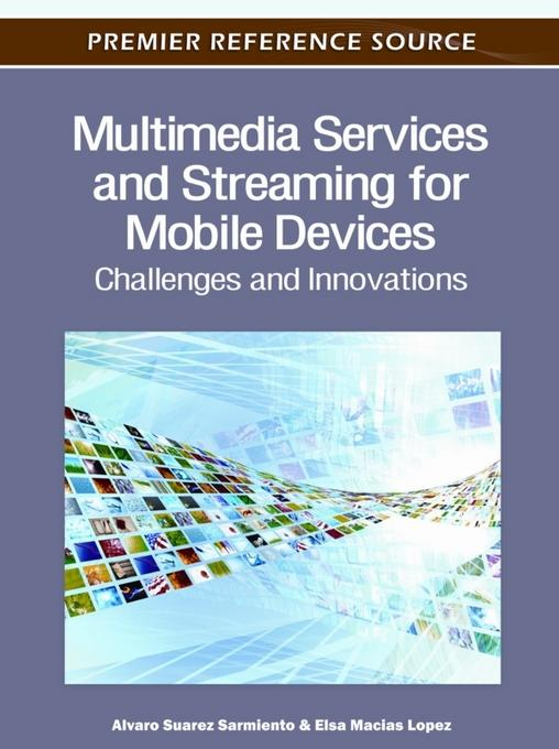 Multimedia Services and Streaming for Mobile Devices: Challenges and Innovations EB9781613501450