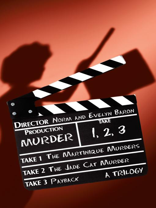Murder: Take One, Take Two, Take Three: The Martinique Murders: Take One, the Jade Cat Murder: Take Two and Payback: Take Thre EB9781450224772