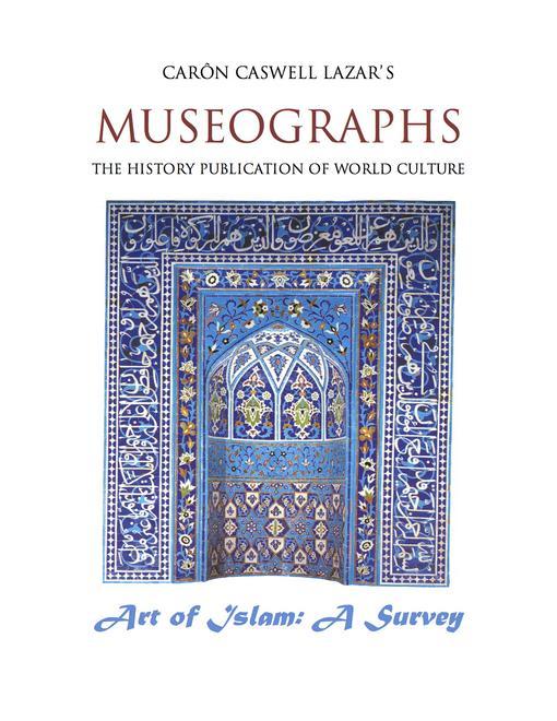 Museographs The Art of Islam: A Survey EB9781456608552