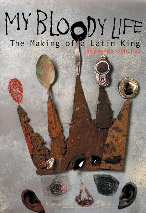 My Bloody Life: The Making of a Latin King EB9781556527395