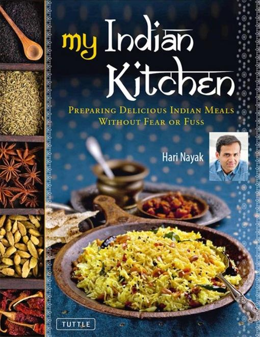 My Indian Kitchen: Preparing Delicious Indian Meals without Fear or Fuss EB9781462906376