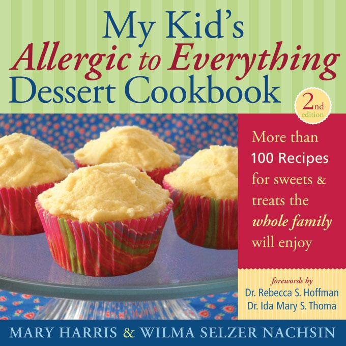 My Kid's Allergic to Everything Dessert Cookbook: More Than 100 Recipes for Sweets & Treats the Whole Family Will Enjoy, Second edition EB9781569768099