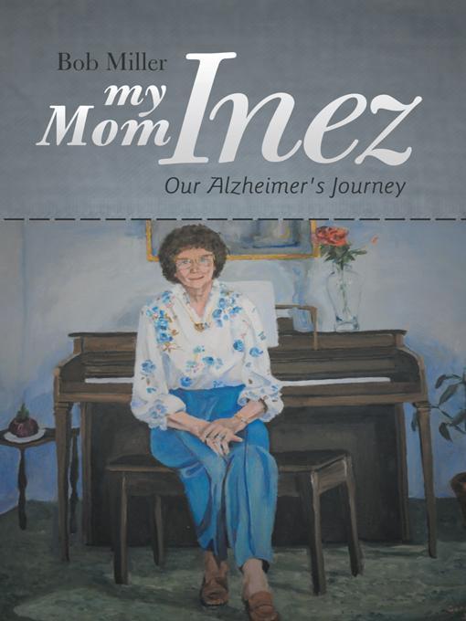 My Mom Inez: Our Alzheimer's Journey EB9781475946727