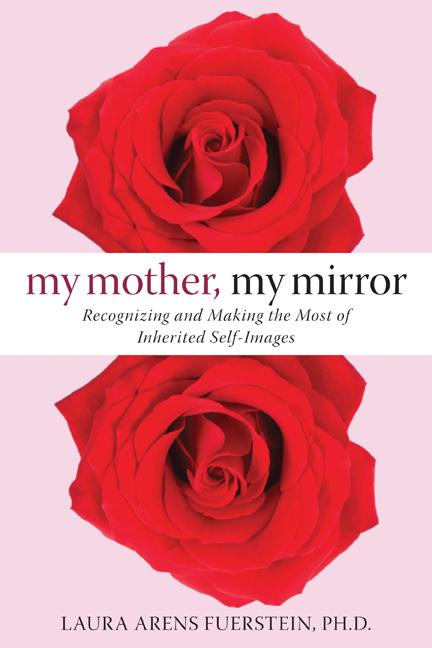 My Mother, My Mirror: Recognizing and Making the Most of Inherited Self-Images EB9781572248212