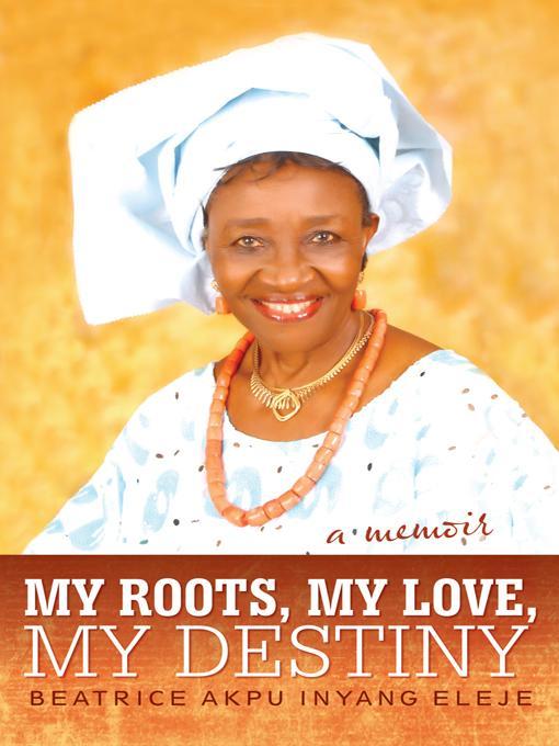 My Roots, My Love, My Destiny EB9781475934687