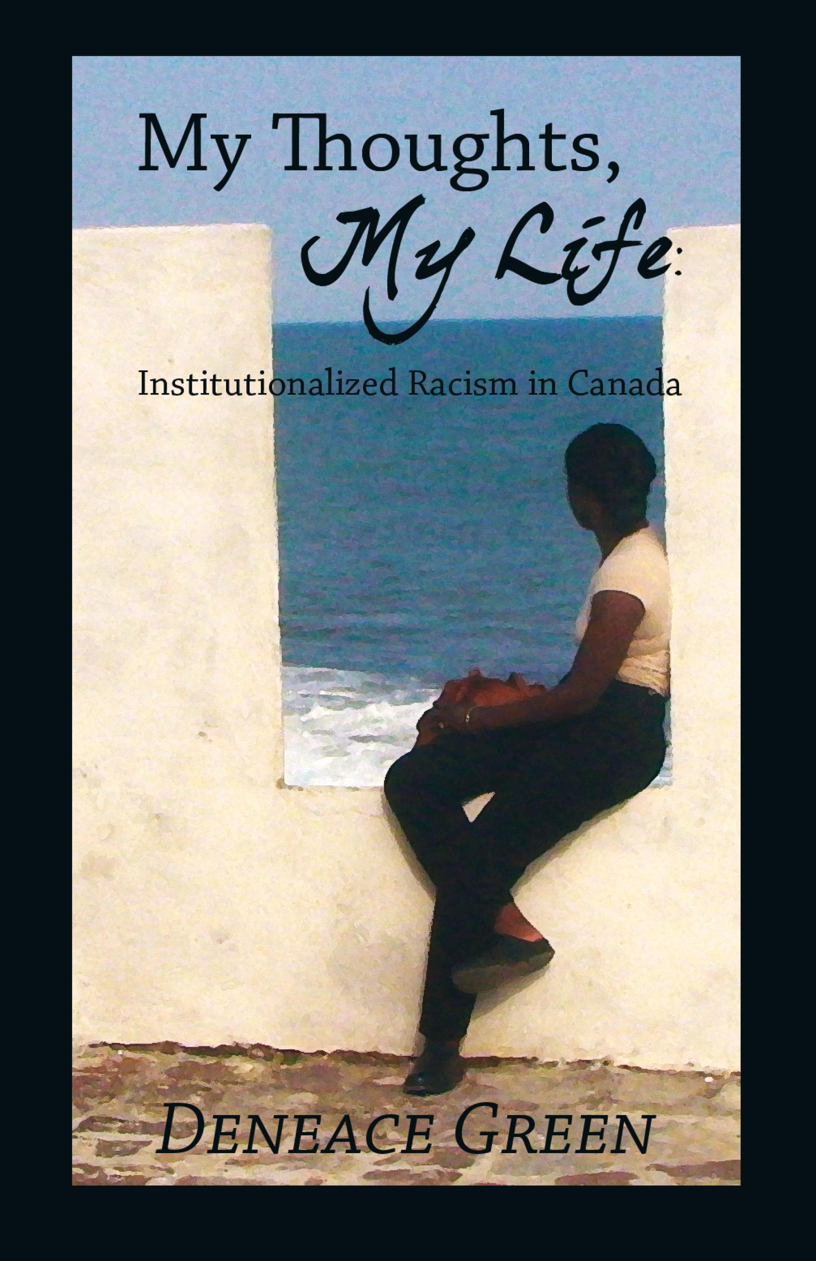 My Thoughts, My Life: Institutionalized Racism in Canada EB9781770671591