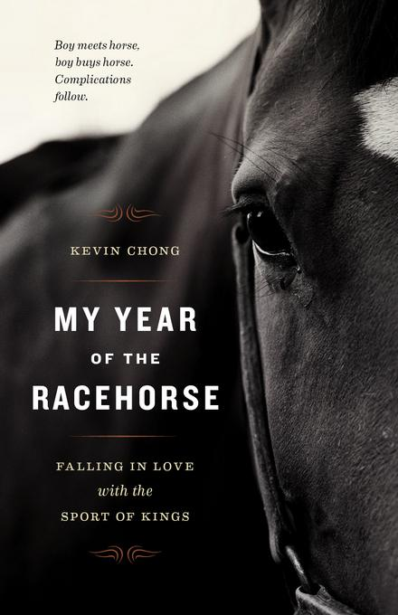 My Year of the Racehorse: Falling in Love with the Sport of Kings EB9781553658405