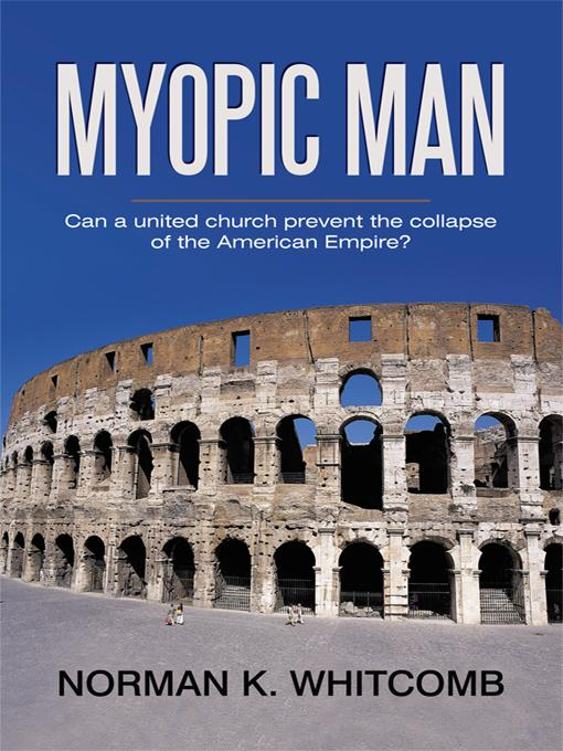 Myopic Man: Can a united church prevent the collapse of the American Empire? EB9781450226233
