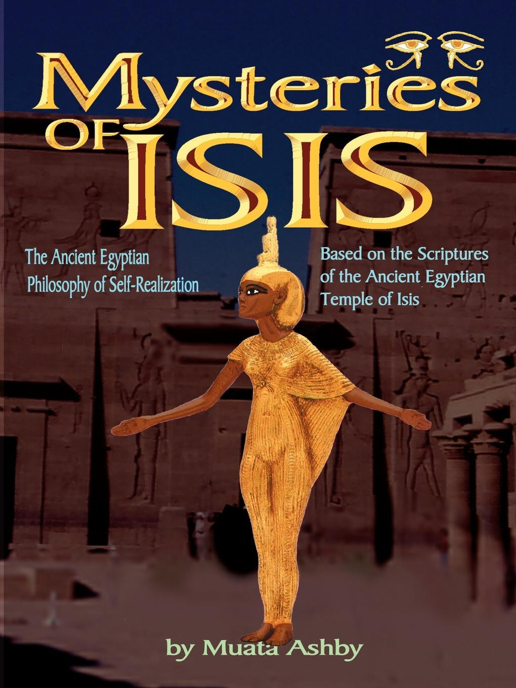 Mysteries of Isis The Ancient Egyptian Philosophy of Self-Realization EB9781937016104