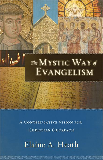 Mystic Way of Evangelism, The: A Contemplative Vision for Christian Outreach EB9781441201843