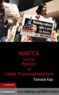 NAFTA and the Politics of Labor Transnationalism EB9781139065092
