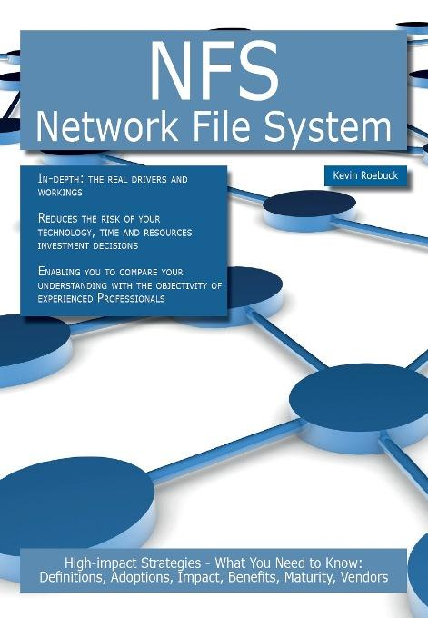 NFS - Network File System: High-impact Strategies - What You Need to Know: Definitions, Adoptions, Impact, Benefits, Maturity, Vendors EB9781743333815
