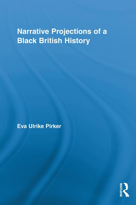 Narrative Projections of a Black British History EB9781136682711