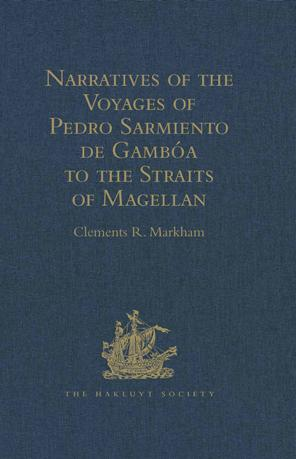 Narratives of the Voyages of Pedro Sarmiento de Gamb?a to the Straits of Magellan EB9781409415978