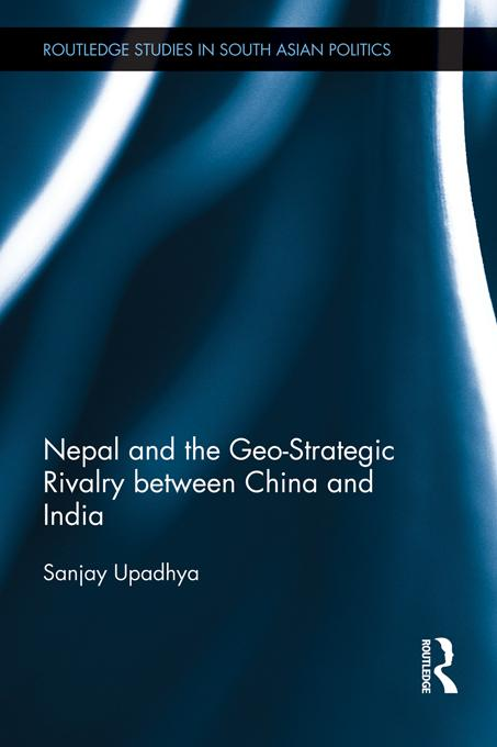 Nepal and the Geo-Strategic Rivalry between China and India EB9781136335495