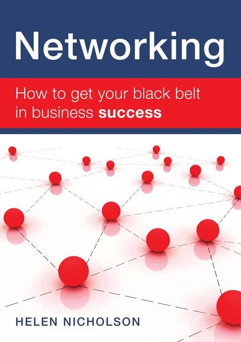 Networking: How to Get Your Black Belt in Business Success EB9781770201187