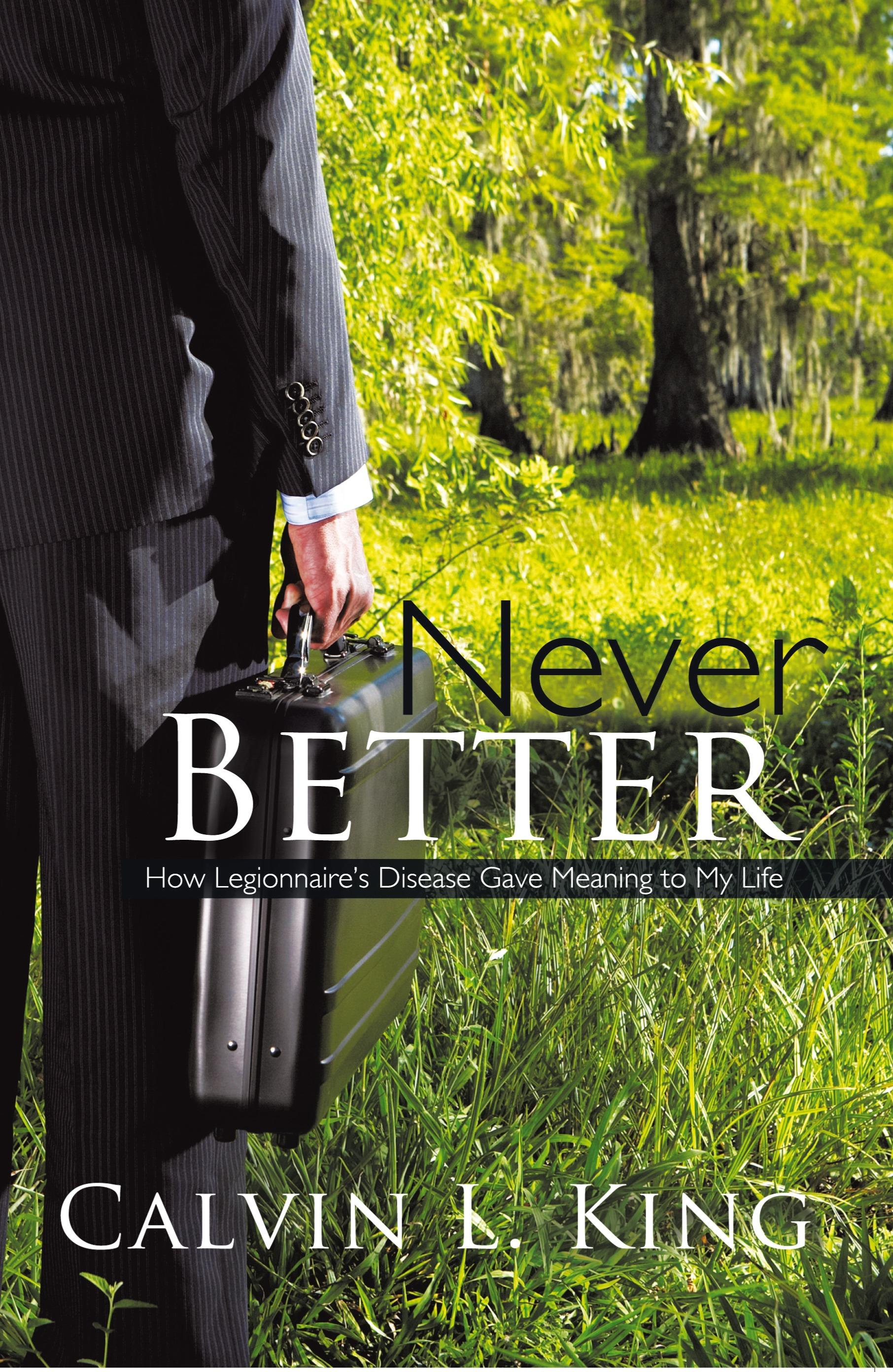 Never Better: How Legionnaire's Disease Gave Meaning to My Life EB9781450253604