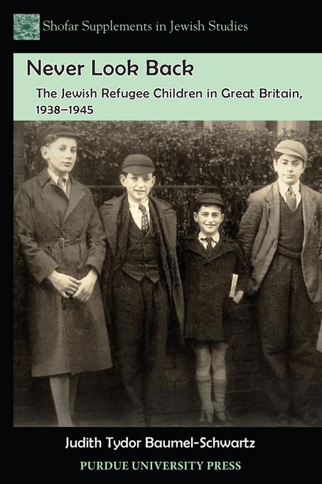Never Look Back: The Jewish Refugee Children in Great Britain, 1938-1945 EB9781612492230