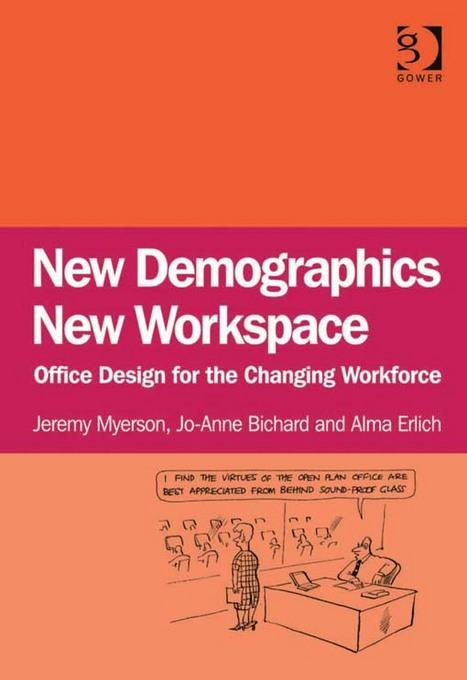 New Demographics New Workspace: Office Design for the Changing Workforce EB9781409458784