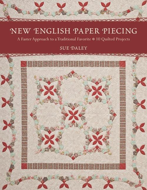 New English Paper Piecing: A Faster Approach to a Traditional Favorite