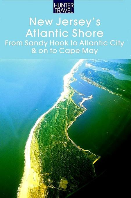 New Jersey's Atlantic Shore: From Sandy Hook to Atlantic City & on to Cape May EB9781588439796