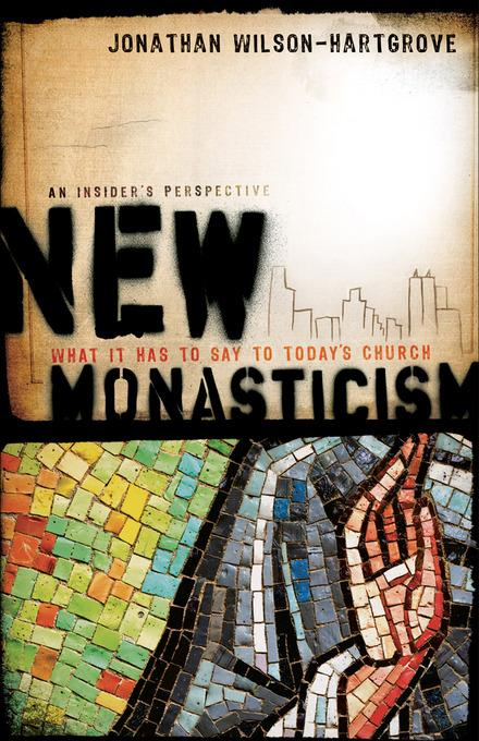 New Monasticism: What It Has to Say to Today's Church EB9781441201362