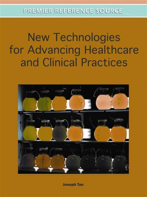 New Technologies for Advancing Healthcare and Clinical Practices EB9781609607814