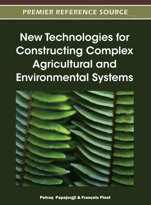 New Technologies for Constructing Complex Agricultural and Environmental Systems EB9781466603349