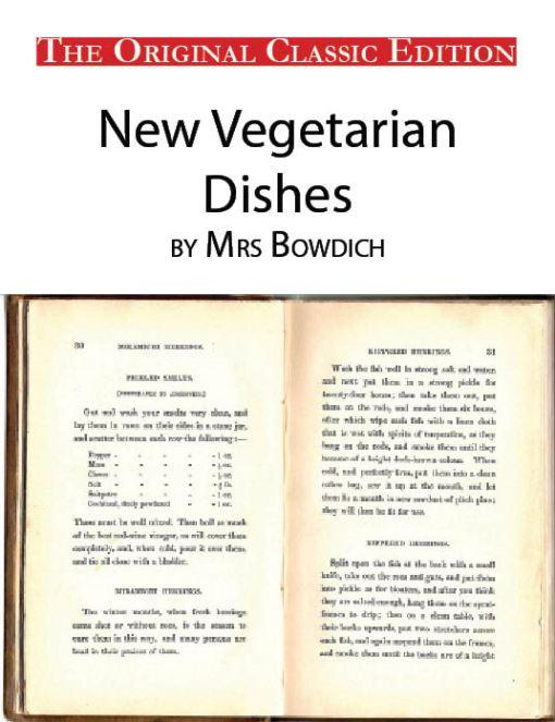 New Vegetarian Dishes, by Mrs Bowdich - The Original Classic Edition EB9781743387184