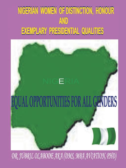 Nigerian Women of Distinction, Honour and Exemplary Presidential Qualities: Equal Opportunities For All Genders (White, Black or Coloured People) EB9781466915558