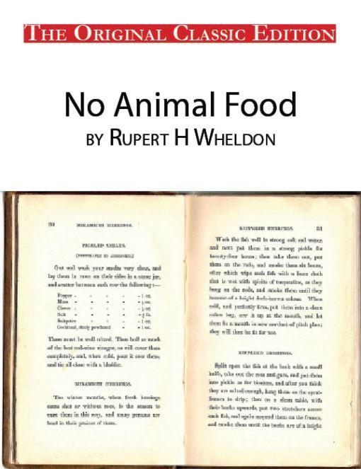 No Animal Food, by Rupert H Wheldon - The Original Classic Edition EB9781743387191